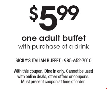 $5.99 one adult buffet with purchase of a drink. With this coupon. Dine in only. Cannot be used with online deals, other offers or coupons. Must present coupon at time of order.