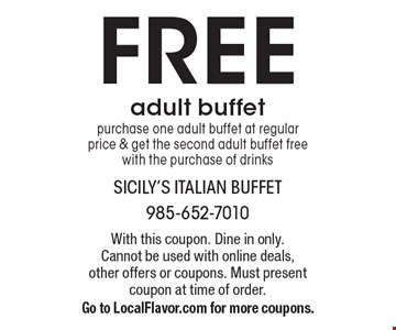 FREE adult buffet - purchase one adult buffet at regular price & get the second adult buffet free with the purchase of drinks. With this coupon. Dine in only. Cannot be used with online deals, other offers or coupons. Must present coupon at time of order. Go to LocalFlavor.com for more coupons.