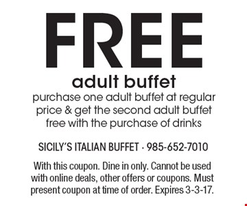 Free adult buffet purchase one adult buffet at regular price & get the second adult buffet free with the purchase of drinks. With this coupon. Dine in only. Cannot be used with online deals, other offers or coupons. Must present coupon at time of order. Expires 3-3-17.