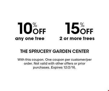 15% off 2 or more trees. 10% off any one tree. With this coupon. One coupon per customer/per order. Not valid with other offers or prior purchases. Expires 12/2/16.