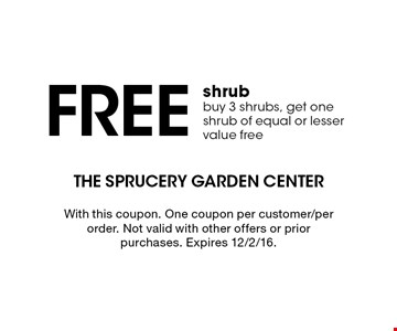 Free shrub. Buy 3 shrubs, get one shrub of equal or lesser value free. With this coupon. One coupon per customer/per order. Not valid with other offers or prior purchases. Expires 12/2/16.
