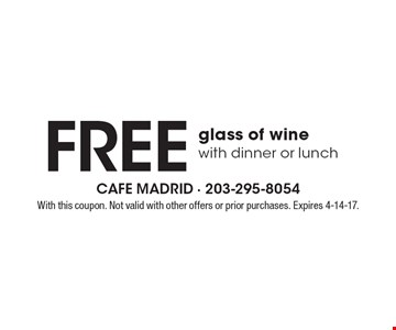 Free glass of wine with dinner or lunch. With this coupon. Not valid with other offers or prior purchases. Expires 4-14-17.