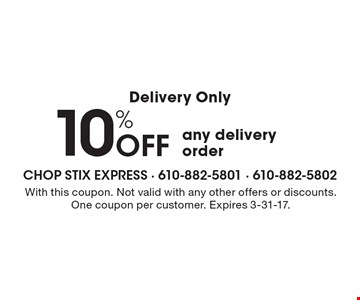 Delivery Only, 10% Off any delivery order. With this coupon. Not valid with any other offers or discounts. One coupon per customer. Expires 3-31-17.