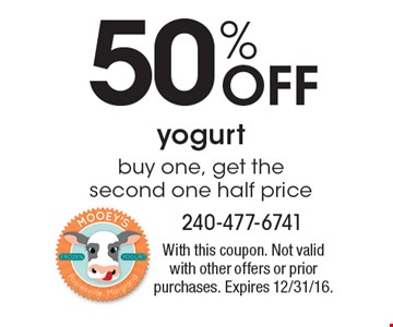 50% Off yogurt. Buy one, get the second one half price. With this coupon. Not valid with other offers or prior purchases. Expires 12/31/16.