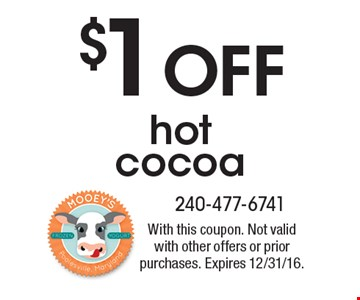 $1 Off hot cocoa. With this coupon. Not valid with other offers or prior purchases. Expires 12/31/16.
