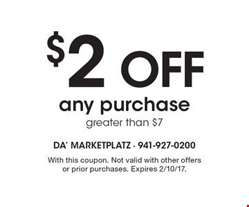 $2 Off any purchase greater than $7. With this coupon. Not valid with other offers or prior purchases. Expires 12/9/16.