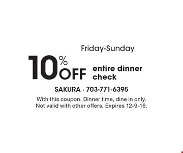 Friday-Sunday 10% OFF entire dinner check. With this coupon. Dinner time, dine in only. Not valid with other offers. Expires 12-9-16.