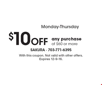 Monday-Thursday $10 OFF any purchase of $60 or more. With this coupon. Not valid with other offers. Expires 12-9-16.