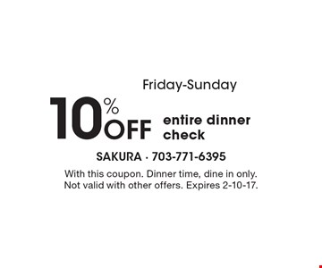 Friday-Sunday 10% off entire dinner check. With this coupon. Dinner time, dine in only. Not valid with other offers. Expires 2-10-17.