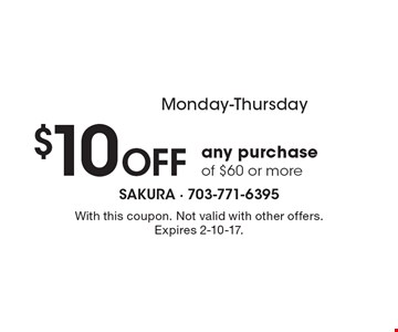 Monday-Thursday $10 off any purchase of $60 or more. With this coupon. Not valid with other offers. Expires 2-10-17.