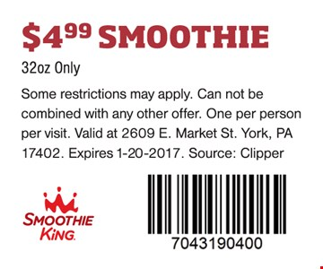 $4.99 Smoothie. 32 oz. only. Some restrictions may apply. Can not be combined with any other offer. One per person per visit. Valid at 2609 E. Market St. York, PA 17402. Expires 1-20-17. Source: Clipper