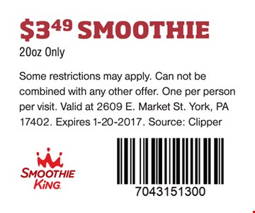 $3.49 Smoothie. 20 oz. only Some restrictions may apply. Can not be combined with any other offer. One per person per visit. Valid at 2609 E. Market St. York, PA 17402. Expires 1-20-17. Source: Clipper