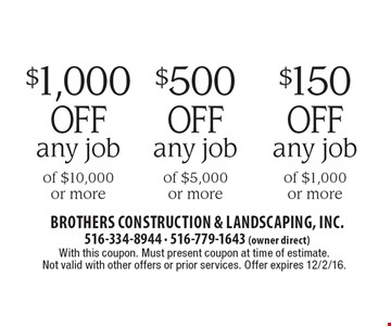 $150 off any job of $1,000 or more OR $500 off any job of $5,000 or more OR $1,000 off any job of $10,000 or more. With this coupon. Must present coupon at time of estimate. Not valid with other offers or prior services. Offer expires 12/2/16.