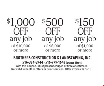 $150 off any job of $1,000 or more. $500 off any job of $5,000 or more. $1,000 off any job of $10,000 or more. With this coupon. Must present coupon at time of estimate. Not valid with other offers or prior services. Offer expires 12/2/16.