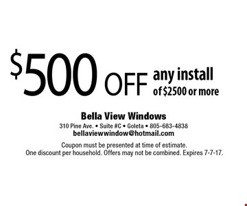 $500 OFF any install of $2500 or more. Coupon must be presented at time of estimate. One discount per household. Offers may not be combined. Expires 7-7-17.