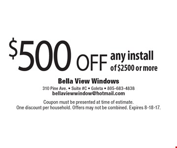 $500 OFF any install of $2500 or more. Coupon must be presented at time of estimate. One discount per household. Offers may not be combined. Expires 8-18-17.
