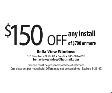 $150 OFF any install of $700 or more. Coupon must be presented at time of estimate.One discount per household. Offers may not be combined. Expires 5-26-17.