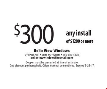 $300 OFF any install of $1200 or more. Coupon must be presented at time of estimate.One discount per household. Offers may not be combined. Expires 5-26-17.