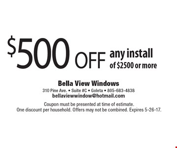 $500 OFF any install of $2500 or more. Coupon must be presented at time of estimate.One discount per household. Offers may not be combined. Expires 5-26-17.