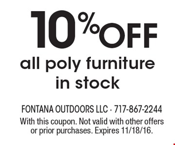 10% OFF all poly furniture in stock. With this coupon. Not valid with other offers or prior purchases. Expires 11/18/16.