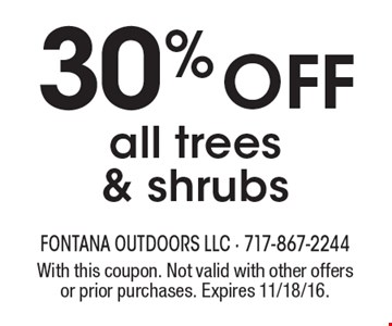30% OFF all trees & shrubs. With this coupon. Not valid with other offers or prior purchases. Expires 11/18/16.