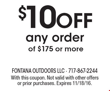 $10 OFF any order of $175 or more. With this coupon. Not valid with other offers or prior purchases. Expires 11/18/16.