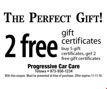 The Perfect Gift! 2 free gift certificates. Buy 5 gift certificates, get 2 free gift certificates. With this coupon. Must be presented at time of purchase. Offer expires 11-11-16.