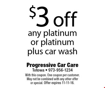 $3 off any platinum or platinum plus car wash. With this coupon. One coupon per customer. May not be combined with any other offer or special. Offer expires 11-11-16.