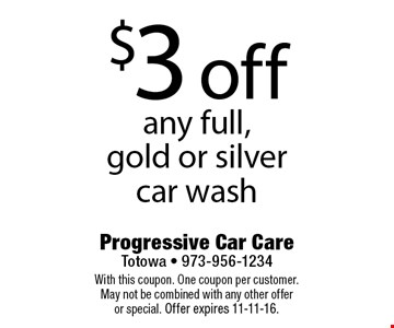 $3 off any full, gold or silver car wash. With this coupon. One coupon per customer. May not be combined with any other offer or special. Offer expires 11-11-16.