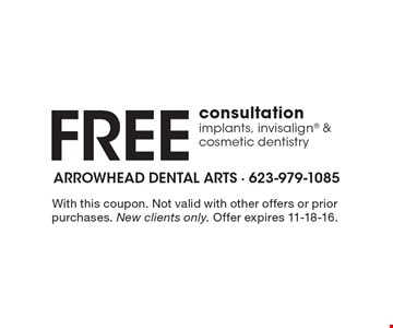 Free consultation implants, invisalign & cosmetic dentistry. With this coupon. Not valid with other offers or prior purchases. New clients only. Offer expires 11-18-16.