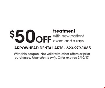 $50 Off treatment with new patient exam and x-rays. With this coupon. Not valid with other offers or prior purchases. New clients only. Offer expires 2/10/17.