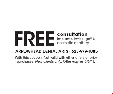 Free consultation implants, invisalign & cosmetic dentistry. With this coupon. Not valid with other offers or prior purchases. New clients only. Offer expires 5/5/17.