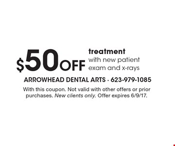 $50 Off treatment with new patient exam and x-rays. With this coupon. Not valid with other offers or prior purchases. New clients only. Offer expires 6/9/17.