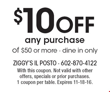 $10 Off any purchase of $50 or more - dine in only. With this coupon. Not valid with other offers, specials or prior purchases. 1 coupon per table. Expires 11-18-16.