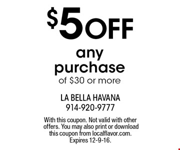 $5 OFF any purchase of $30 or more. With this coupon. Not valid with other offers. You may also print or download this coupon from localflavor.com.Expires 12-9-16.