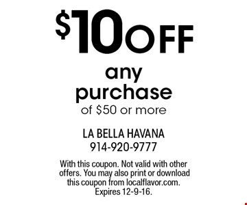$10 OFF any purchase of $50 or more. With this coupon. Not valid with other offers. You may also print or download this coupon from localflavor.com.Expires 12-9-16.