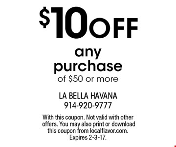 $10 OFF any purchase of $50 or more. With this coupon. Not valid with other offers. You may also print or download this coupon from localflavor.com. Expires 2-3-17.