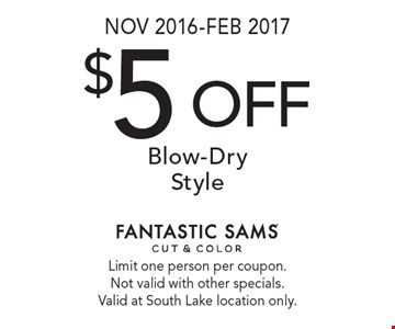 Nov 2016-Feb 2017. $5 off Blow-Dry Style. Limit one person per coupon. Not valid with other specials. Valid at South Lake location only.