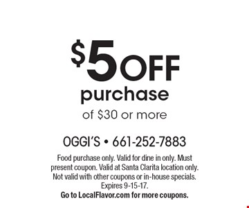 $5 OFF purchase of $30 or more. Food purchase only. Valid for dine in only. Must present coupon. Valid at Santa Clarita location only. Not valid with other coupons or in-house specials. Expires 9-15-17. Go to LocalFlavor.com for more coupons.