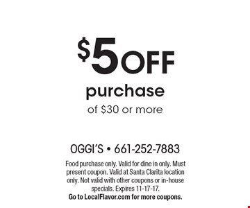 $5 OFF purchase of $30 or more. Food purchase only. Valid for dine in only. Must present coupon. Valid at Santa Clarita location only. Not valid with other coupons or in-house specials. Expires 11-17-17. Go to LocalFlavor.com for more coupons.