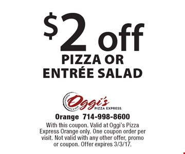 $2 off Pizza or Entree Salad. With this coupon. Valid at Oggi's Pizza Express Orange only. One coupon order per visit. Not valid with any other offer, promo or coupon. Offer expires 3/3/17.