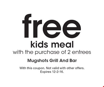 Free kids meal with the purchase of 2 entrees. With this coupon. Not valid with other offers. Expires 12-2-16.