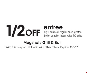 1/2 off entree. Buy 1 entree at regular price, get the 2nd of equal or lesser value 1/2 price. With this coupon. Not valid with other offers. Expires 2-3-17.