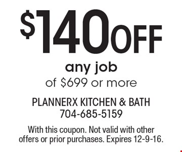 $140 Off any job of $699 or more. With this coupon. Not valid with other offers or prior purchases. Expires 12-9-16.