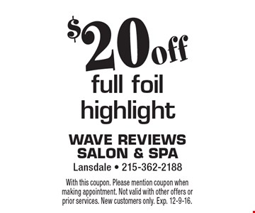 $20 off full foil highlight. With this coupon. Please mention coupon when making appointment. Not valid with other offers or prior services. New customers only. Exp. 12-9-16.