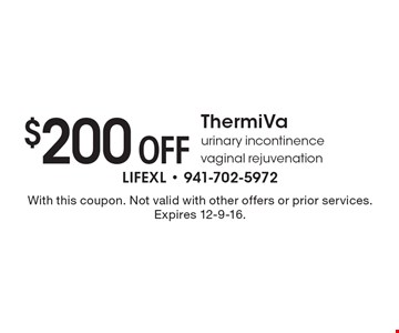 $200 Off ThermiVa urinary incontinence vaginal rejuvenation. With this coupon. Not valid with other offers or prior services. Expires 12-9-16.