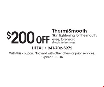 $200 Off ThermiSmooth Skin tightening for the mouth, eyes, forehead (Results in 4 sessions). With this coupon. Not valid with other offers or prior services.Expires 12-9-16.