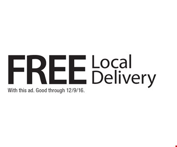 Free Local Delivery. With this ad. Good through 12/9/16.