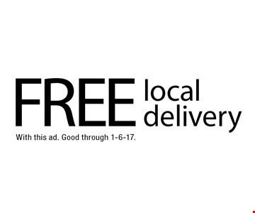 free local delivery. With this ad. Good through 1-6-17.