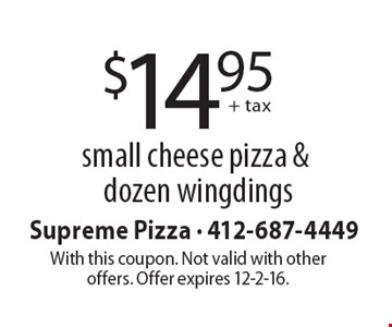 $14.95 + tax for a small cheese pizza & dozen wingdings. With this coupon. Not valid with other offers. Offer expires 12-2-16.